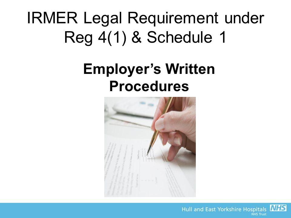 IRMER Legal Requirement under Reg 4(1) & Schedule 1 Employer's Written Procedures