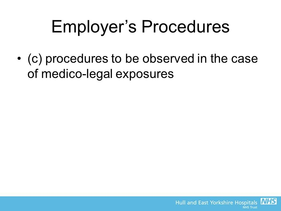 Employer's Procedures (c) procedures to be observed in the case of medico-legal exposures