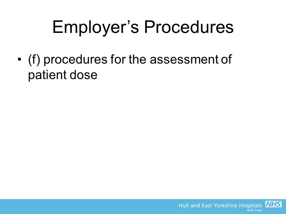 Employer's Procedures (f) procedures for the assessment of patient dose