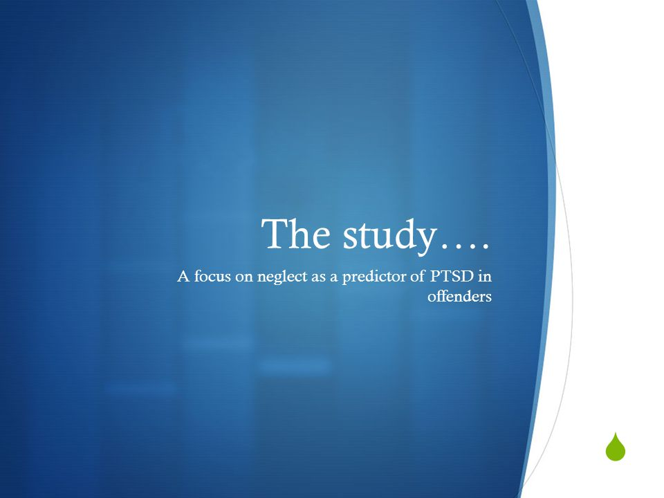  The study…. A focus on neglect as a predictor of PTSD in offenders
