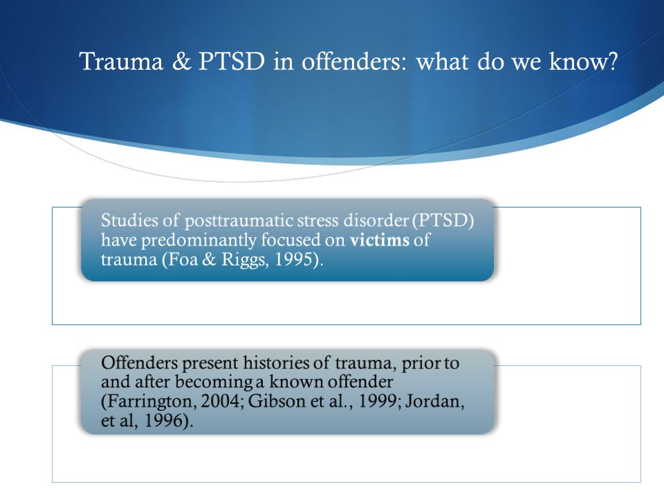 Trauma & PTSD in offenders: what do we know.