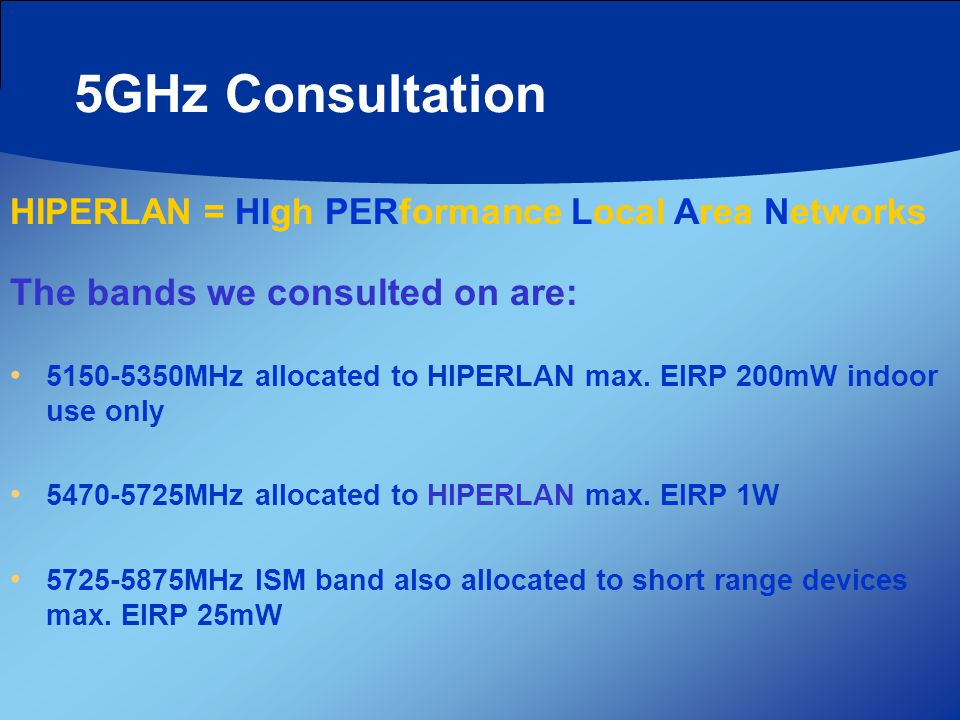 5GHz Consultation 5150-5350MHz allocated to HIPERLAN max.