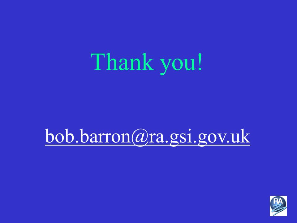 Thank you! bob.barron@ra.gsi.gov.uk