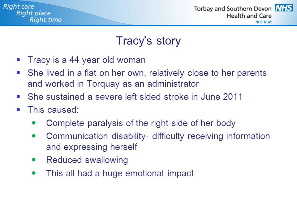 Tracy's story  Tracy is a 44 year old woman  She lived in a flat on her own, relatively close to her parents and worked in Torquay as an administrat