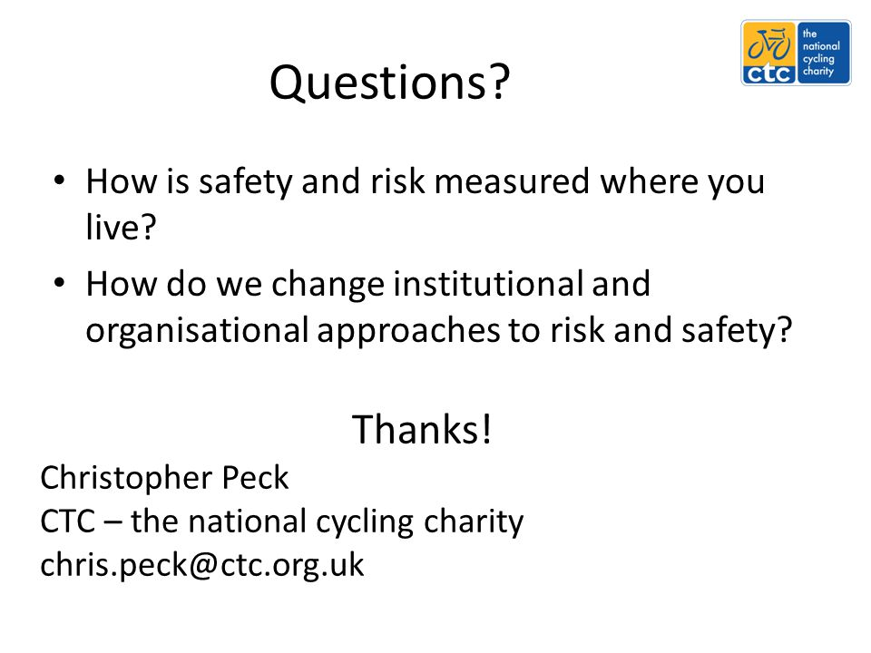 Questions? How is safety and risk measured where you live? How do we change institutional and organisational approaches to risk and safety? Thanks! Ch