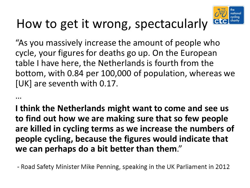 "How to get it wrong, spectacularly ""As you massively increase the amount of people who cycle, your figures for deaths go up. On the European table I h"