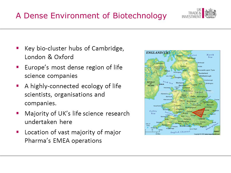 A Dense Environment of Biotechnology  Key bio-cluster hubs of Cambridge, London & Oxford  Europe's most dense region of life science companies  A highly-connected ecology of life scientists, organisations and companies.