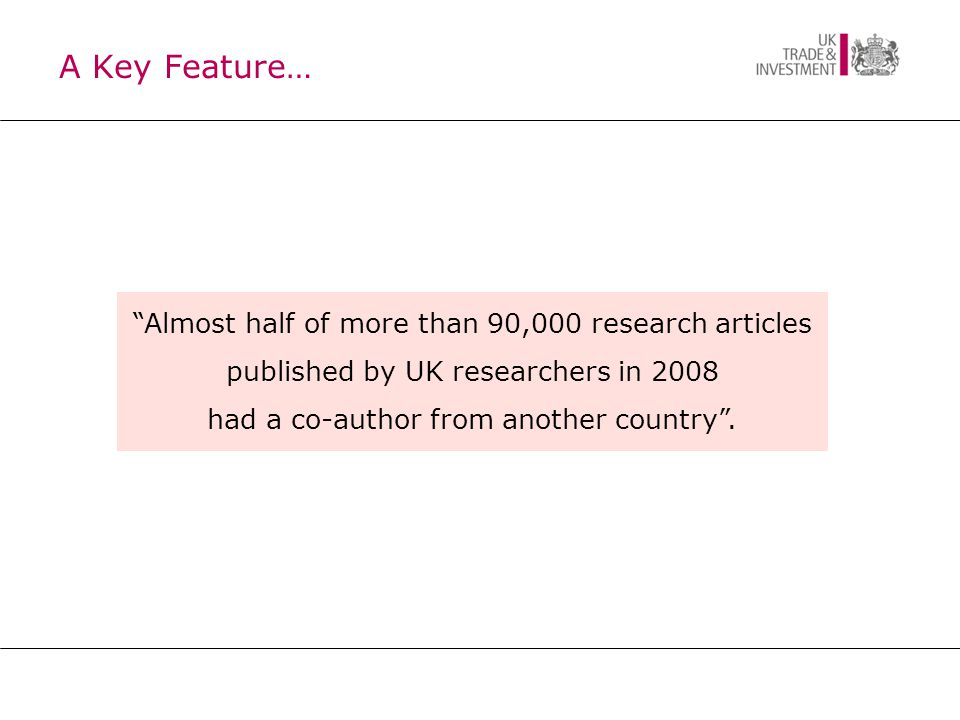 A Key Feature… Almost half of more than 90,000 research articles published by UK researchers in 2008 had a co-author from another country .