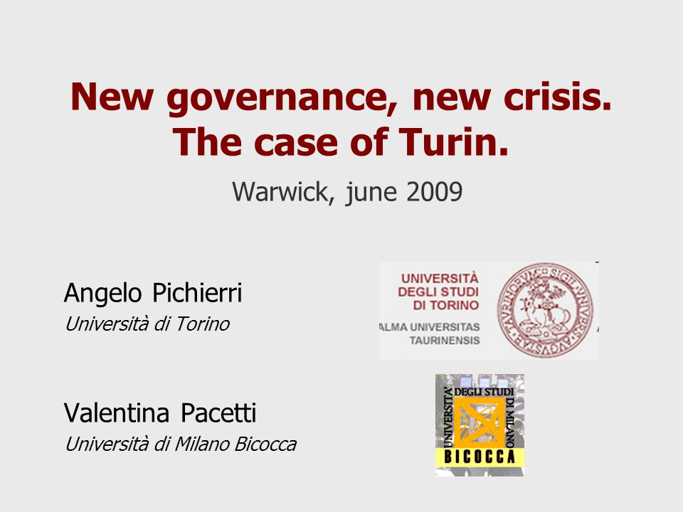 New governance, new crisis. The case of Turin. Warwick, june 2009 Angelo Pichierri Università di Torino Valentina Pacetti Università di Milano Bicocca