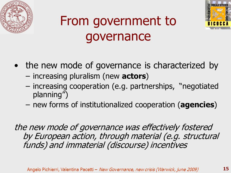 Angelo Pichierri, Valentina Pacetti – New Governance, new crisis (Warwick, june 2009) 15 From government to governance the new mode of governance is c