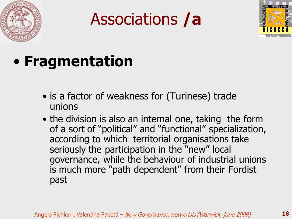 Angelo Pichierri, Valentina Pacetti – New Governance, new crisis (Warwick, june 2009) 18 Associations /a Fragmentation is a factor of weakness for (Tu