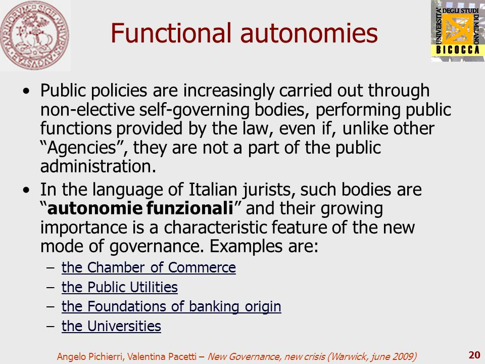 Angelo Pichierri, Valentina Pacetti – New Governance, new crisis (Warwick, june 2009) 20 Functional autonomies Public policies are increasingly carrie