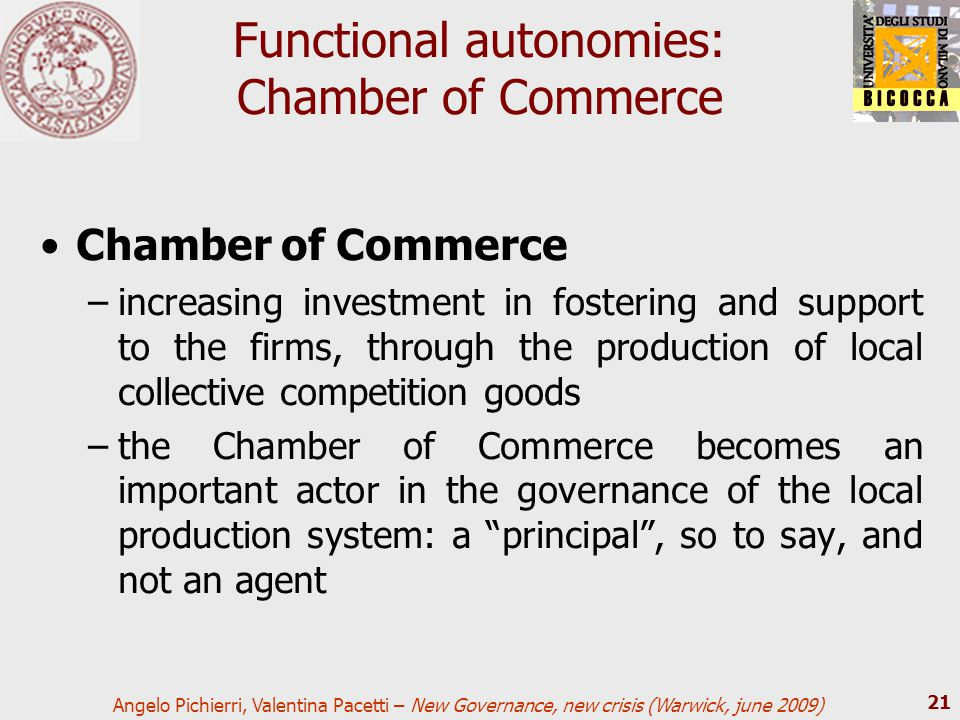 Angelo Pichierri, Valentina Pacetti – New Governance, new crisis (Warwick, june 2009) 21 Functional autonomies: Chamber of Commerce Chamber of Commerc