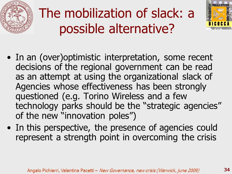 Angelo Pichierri, Valentina Pacetti – New Governance, new crisis (Warwick, june 2009) 34 The mobilization of slack: a possible alternative? In an (ove