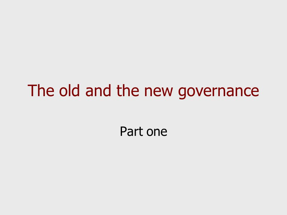 The old and the new governance Part one