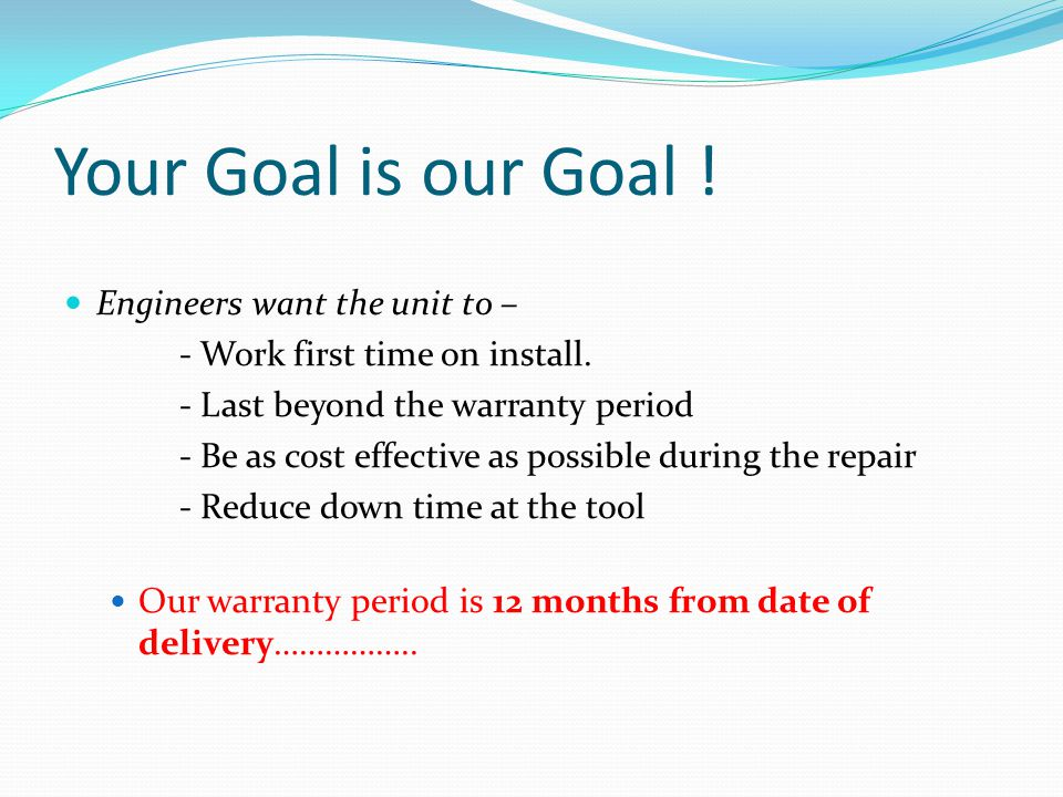 Your Goal is our Goal . Engineers want the unit to – - Work first time on install.