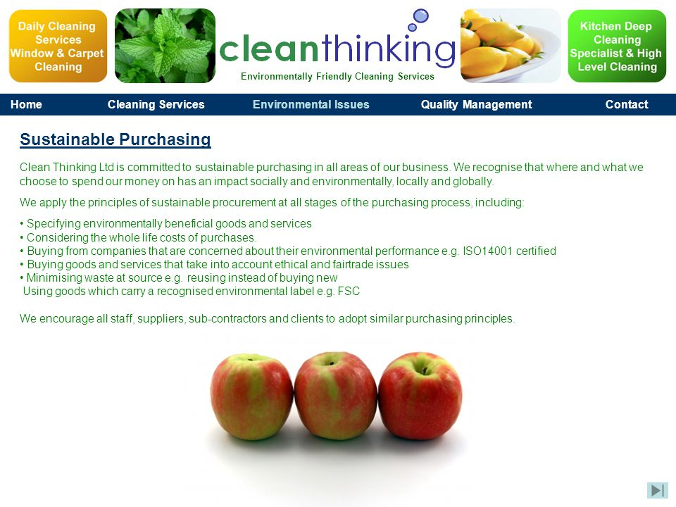 Environmentally Friendly Cleaning Services HomeCleaning ServicesEnvironmental IssuesQuality ManagementContact Sustainable Purchasing Clean Thinking Ltd is committed to sustainable purchasing in all areas of our business.