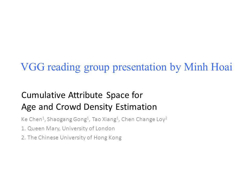 Ke Chen 1, Shaogang Gong 1, Tao Xiang 1, Chen Change Loy 2 1. Queen Mary, University of London 2. The Chinese University of Hong Kong VGG reading grou