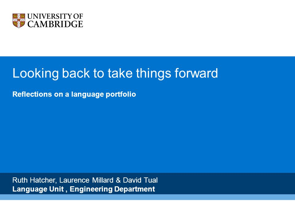 Looking back to take things forward Reflections on a language portfolio Ruth Hatcher, Laurence Millard & David Tual Language Unit, Engineering Department