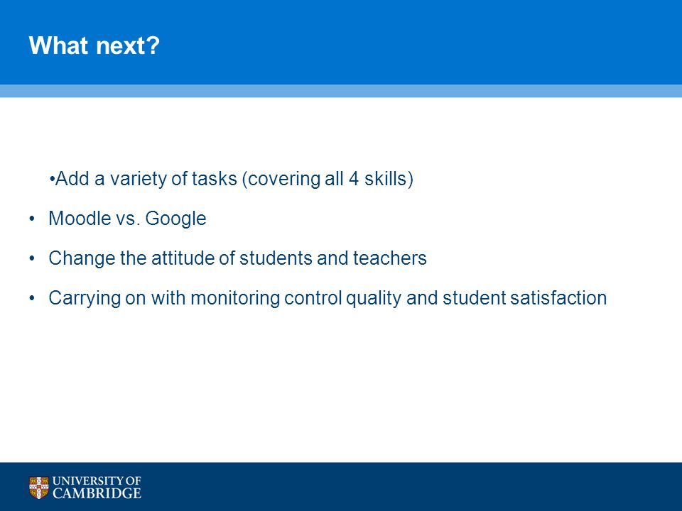 What next.Add a variety of tasks (covering all 4 skills) Moodle vs.