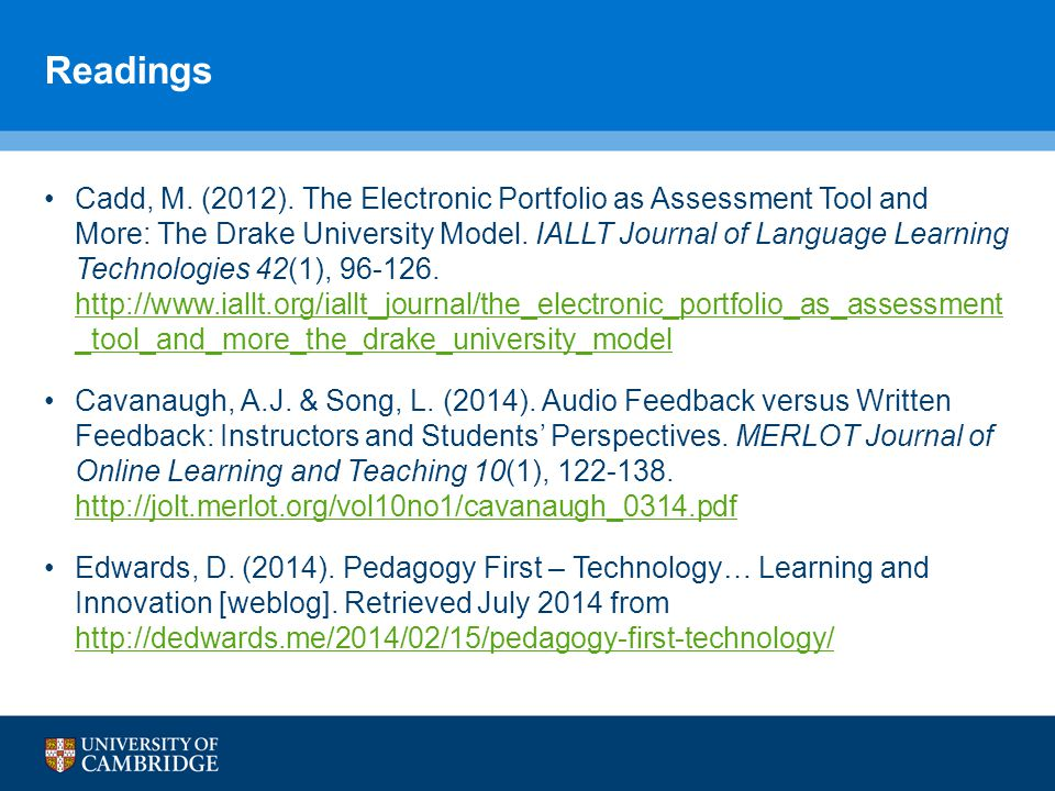 Readings Cadd, M. (2012). The Electronic Portfolio as Assessment Tool and More: The Drake University Model. IALLT Journal of Language Learning Technol
