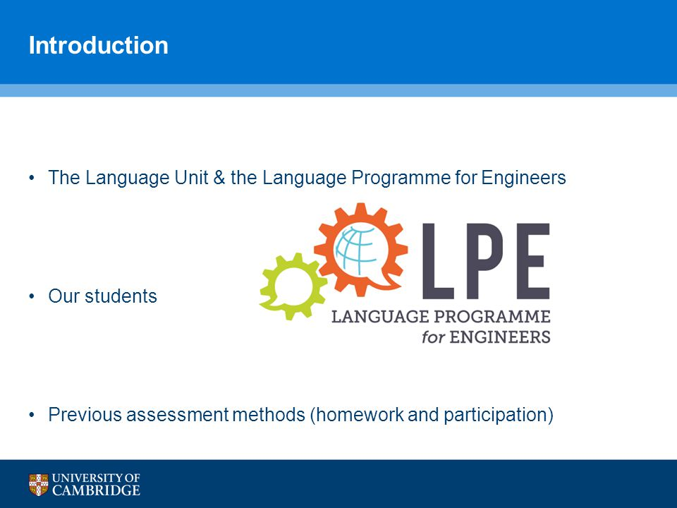 Introduction The Language Unit & the Language Programme for Engineers Our students Previous assessment methods (homework and participation)