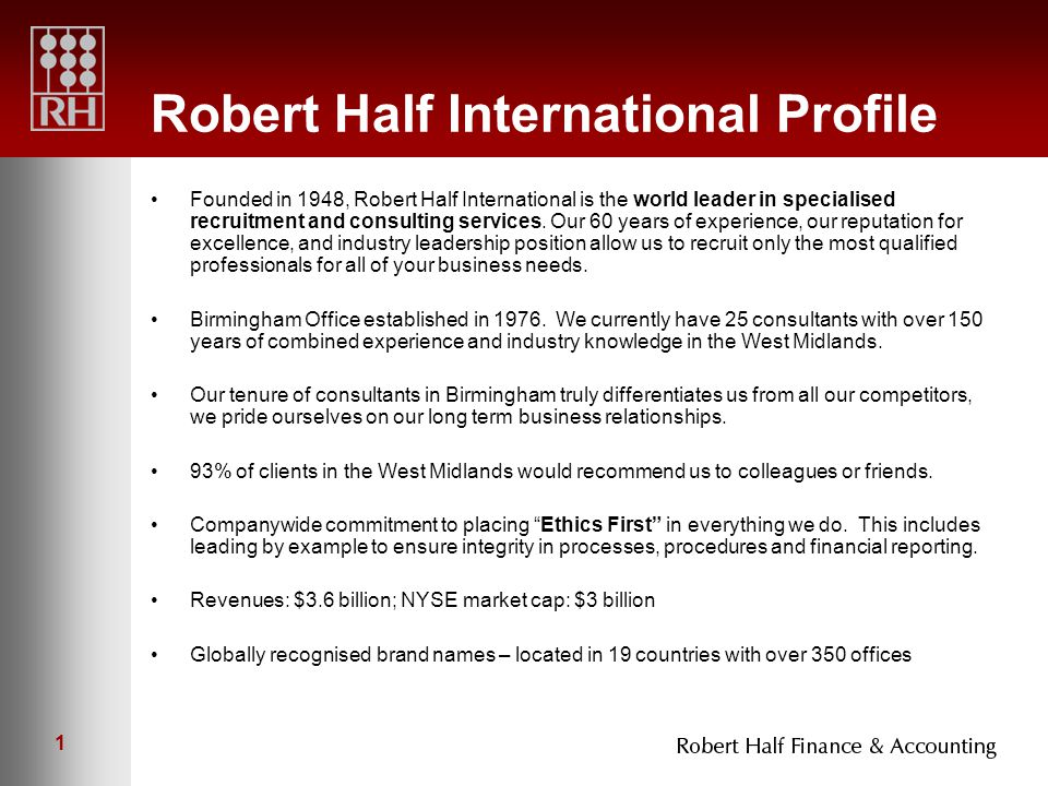 1 Robert Half International Profile Founded in 1948, Robert Half International is the world leader in specialised recruitment and consulting services.