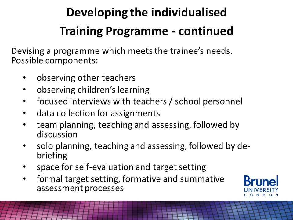 Developing the individualised Training Programme - continued Devising a programme which meets the trainee's needs.