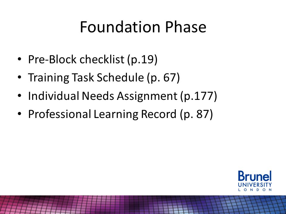 Foundation Phase Pre-Block checklist (p.19) Training Task Schedule (p.