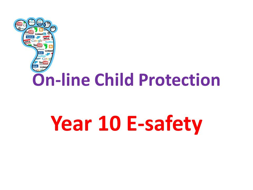 On-line Child Protection Year 10 E-safety