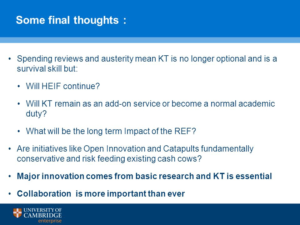 Some final thoughts : Spending reviews and austerity mean KT is no longer optional and is a survival skill but: Will HEIF continue.