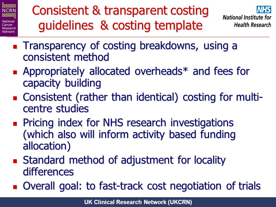 UK Clinical Research Network (UKCRN) Consistent & transparent costing guidelines ­ & costing template Transparency of costing breakdowns, using a cons