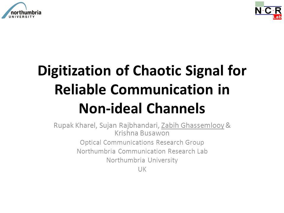 Digitization of Chaotic Signal for Reliable Communication in Non-ideal Channels Rupak Kharel, Sujan Rajbhandari, Zabih Ghassemlooy & Krishna Busawon O