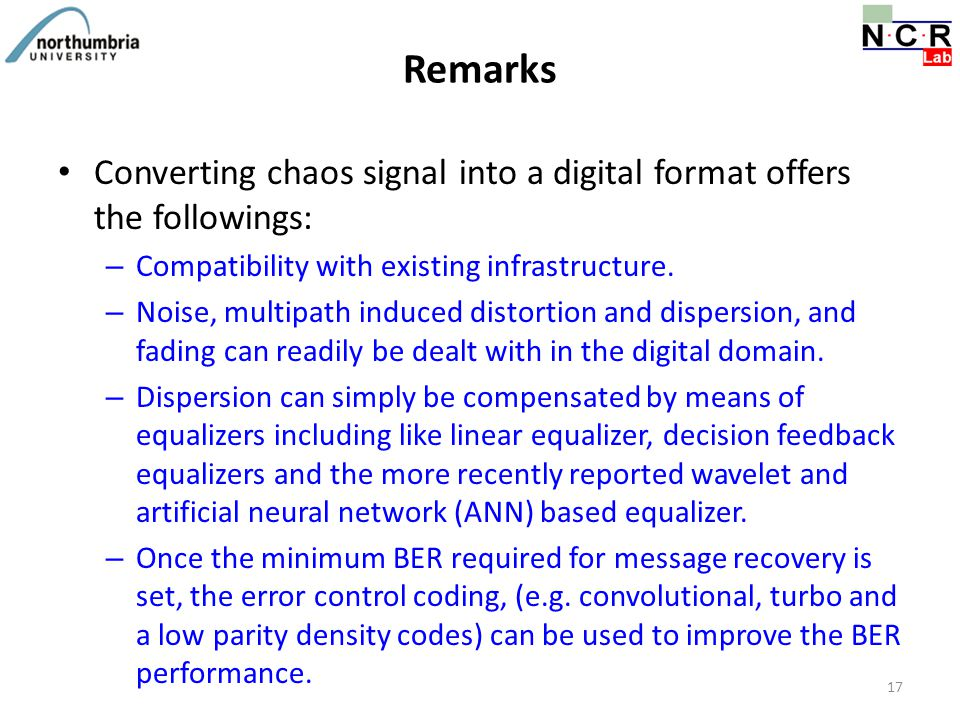 Remarks Converting chaos signal into a digital format offers the followings: – Compatibility with existing infrastructure. – Noise, multipath induced