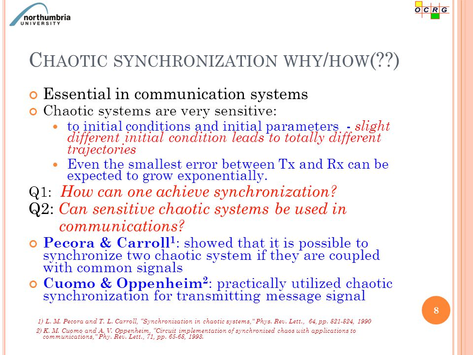 C HAOTIC SYNCHRONIZATION – TYPES One or more driving signals is required to be transmitted sent from source (driving/master) chaotic system to the chaotic system (slave) Complete Synchronization Generalized Synchronization Projective Synchronization Phase Synchronization Lag Synchronization Impulsive Synchronization Adaptive Synchronization 9 – trajectories of master and slave systems converges to be exactly the same.