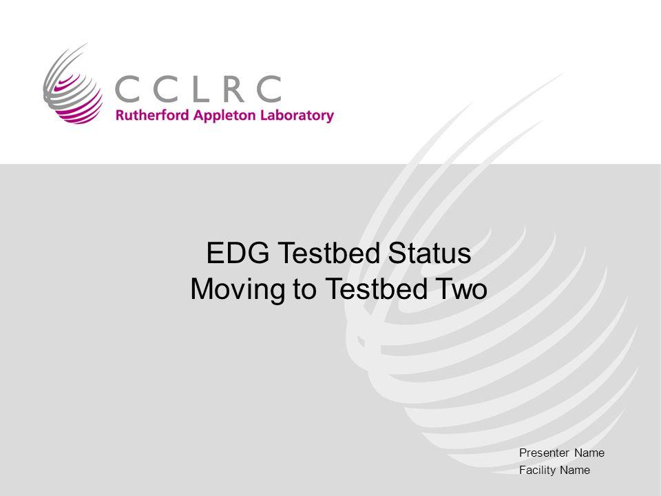 Presenter Name Facility Name EDG Testbed Status Moving to Testbed Two