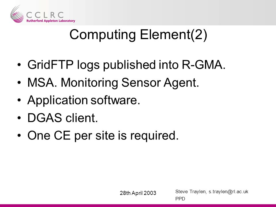 Steve Traylen, s.traylen@rl.ac.uk PPD 28th April 2003 Computing Element(2) GridFTP logs published into R-GMA.