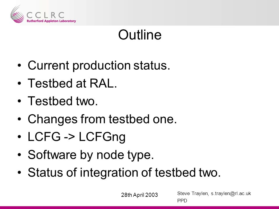 Steve Traylen, s.traylen@rl.ac.uk PPD 28th April 2003 Outline Current production status.