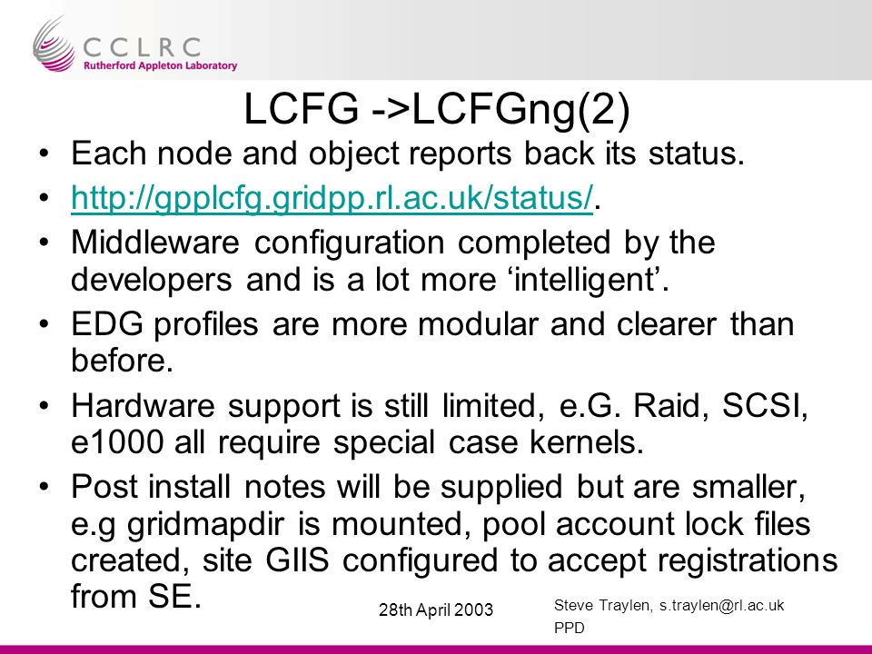 Steve Traylen, s.traylen@rl.ac.uk PPD 28th April 2003 LCFG ->LCFGng(2) Each node and object reports back its status.