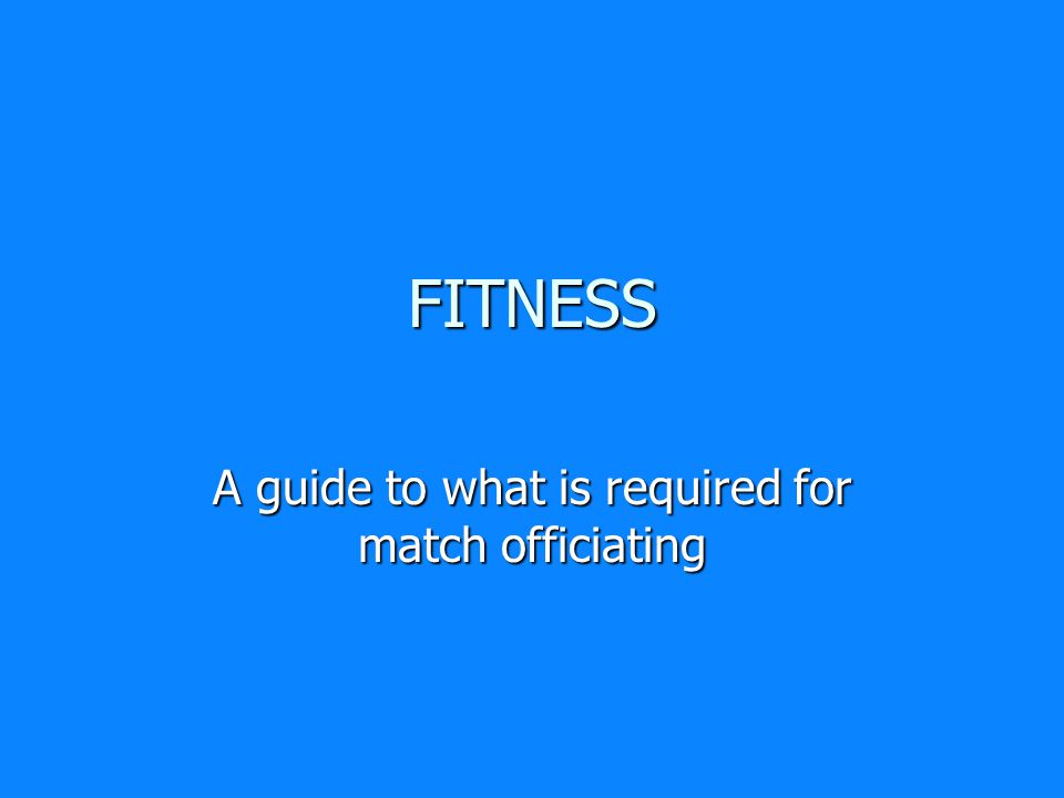 FITNESS A guide to what is required for match officiating