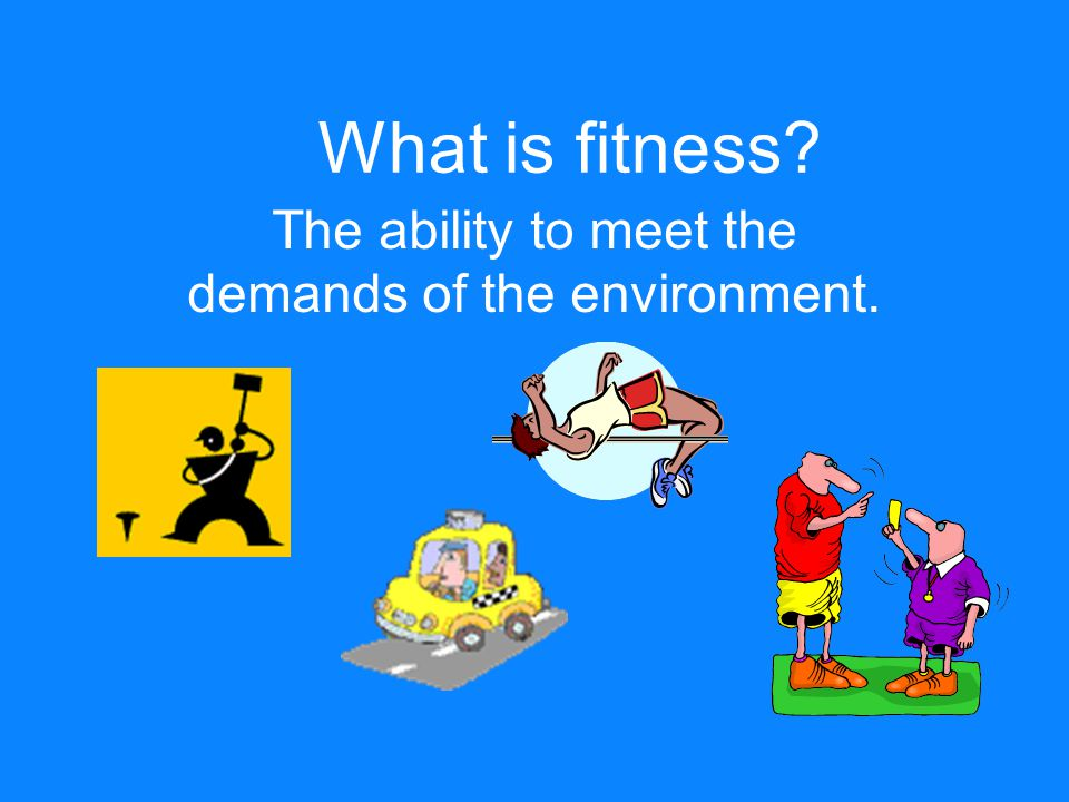 What is fitness The ability to meet the demands of the environment.