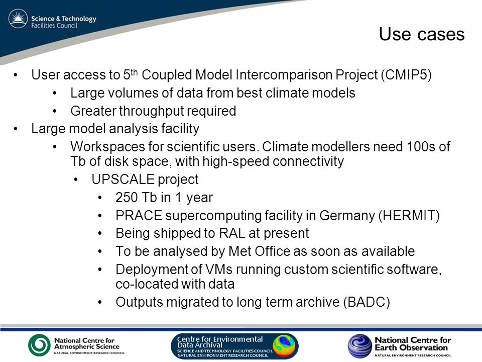 VO Sandpit, November 2009 Use cases User access to 5 th Coupled Model Intercomparison Project (CMIP5) Large volumes of data from best climate models Greater throughput required Large model analysis facility Workspaces for scientific users.