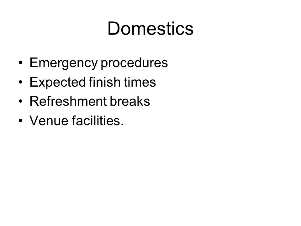 Domestics Emergency procedures Expected finish times Refreshment breaks Venue facilities.
