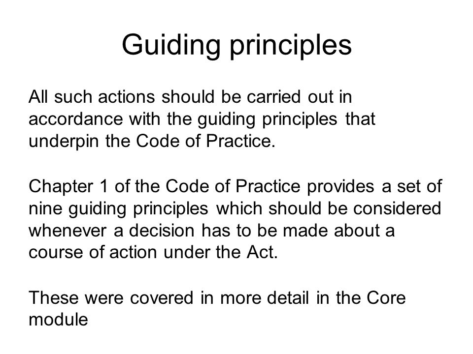 Guiding principles All such actions should be carried out in accordance with the guiding principles that underpin the Code of Practice.
