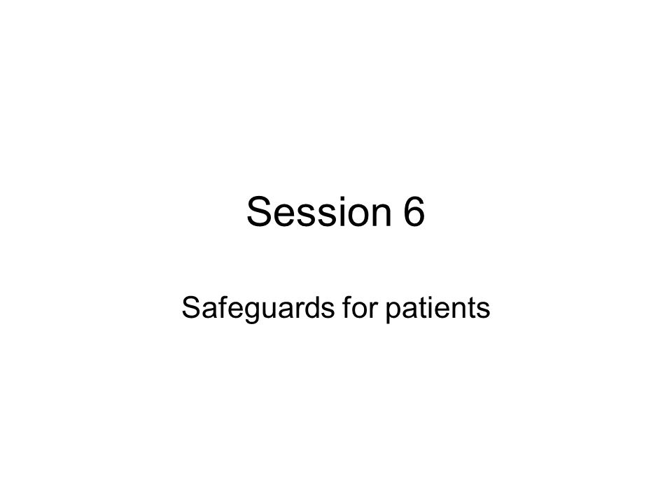 Session 6 Safeguards for patients