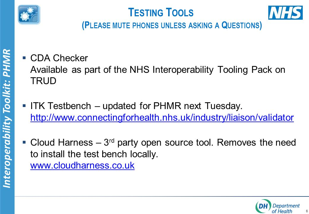 Interoperability Toolkit: PHMR T ESTING T OOLS (P LEASE MUTE PHONES UNLESS ASKING A Q UESTIONS )  CDA Checker Available as part of the NHS Interopera