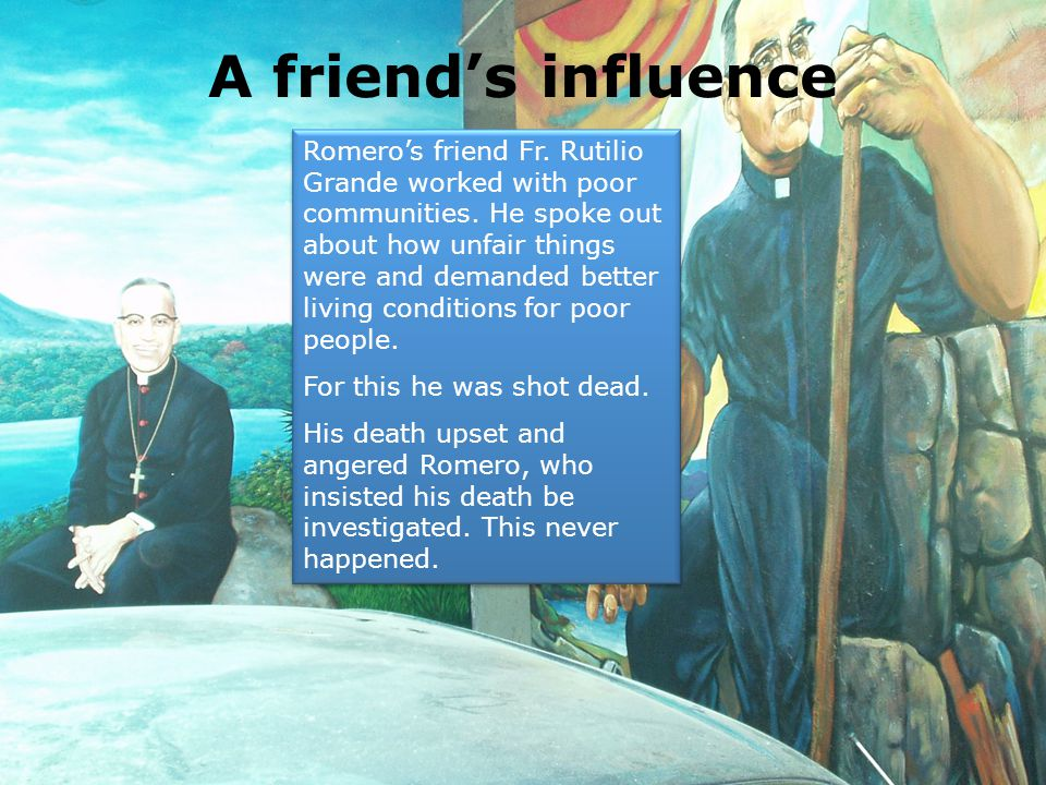 A friend's influence Romero's friend Fr. Rutilio Grande worked with poor communities.