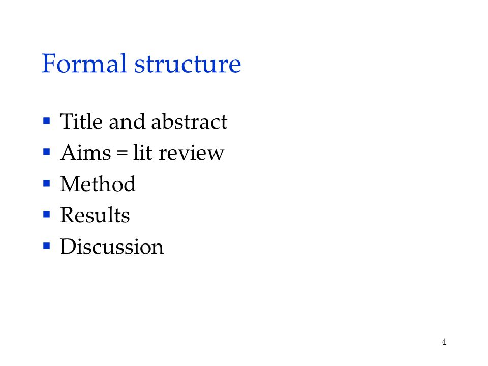 Formal structure  Title and abstract  Aims = lit review  Method  Results  Discussion 4