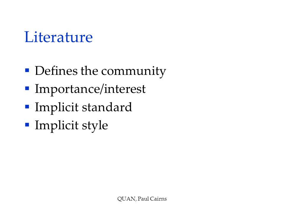 Literature  Defines the community  Importance/interest  Implicit standard  Implicit style QUAN, Paul Cairns