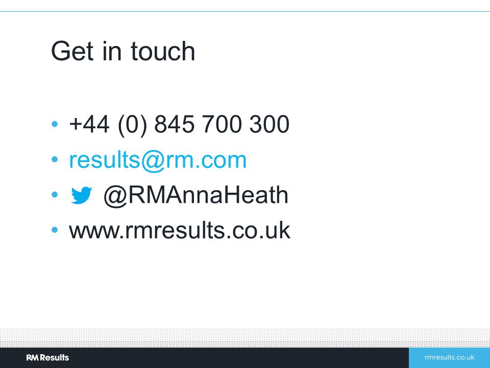 +44 (0) 845 700 300 results@rm.com @RMAnnaHeath www.rmresults.co.uk Get in touch